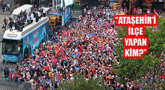 Erdoğan 'Ataşehir'e 16 Yılda 3 Katrilyon Lira Harcadık'