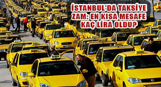 İSTANBUL'DA TAKSİ ÜCRETLERİNE ZAM GELDİ