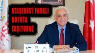 SADIK KAYHAN, 'ATAŞEHİR'İ FARKLI BOYUTA TAŞIYORUZ'