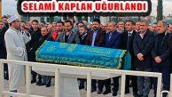 Meclis Üyesi Selami Kaplan Son Yolcuğuna uğurlandı