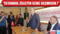MHP'li Yönter, 'İstanbul Zilletin Eline Geçmesin'