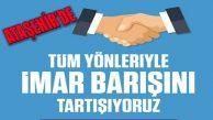 İmar Barışı Yasası Ataşehir'de Tüm Yönleriyle Tartışılıyor
