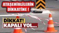 Dikkat! Ataşehir'de Bu Yollar Trafiğe Kapalı