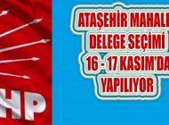 CHP Ataşehir Mahallelerde İlçe Kongre Delegelerini Seçiyor