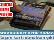 İBB BELTUR'da İstanbulkart İle Ödeme Dönemi Başladı