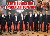 CHP'li 11 Büyükşehir Belediyesinden Birliktelik Kararı