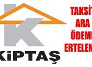KİPTAŞ Sosyal Konut Proje Taksit Ödemelerini Erteledi