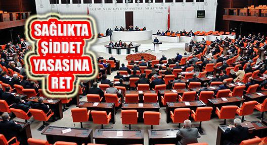 Sağlıkta Şiddet Yasası Teklifine Ak Parti ve MHP Oylarıyla Ret