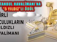 İstanbul Havalimanı 'Skytrax 5 Yıldızlı Havalimanı' Ödülü Aldı