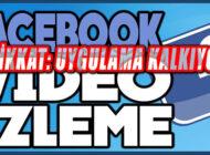 Facebook Video İzleme Partisi Uygulaması Kaldırılıyor