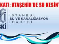 Ataşehir'in 4 Mahallesinde 14 Saat Süreli Su Kesintisi