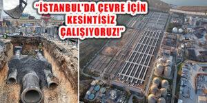 İSKİ İstanbul'un Çevresini Titizlikle Koruyor