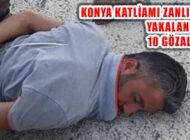 Konya Katliamı Zanlısı Yakalandı: 10 Şüpheli Tutuklandı