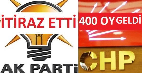 Ak Parti İtiraz Etti, CHP'ye 400 Oy Geldi!