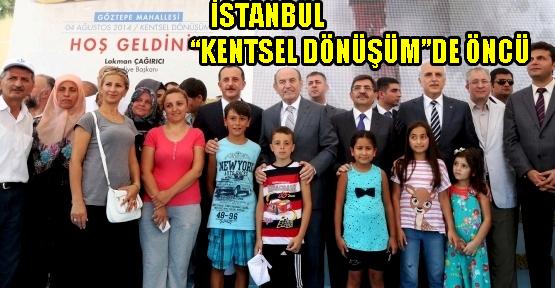İSTANBUL 'KENTSEL DÖNÜŞÜM'DE TÜRKİYE'NİN ÖNCÜSÜ
