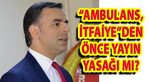 AMBULANS'TAN ÖNCE 'YAYIN YASAĞI' TBMM GÜNDEMİNDE
