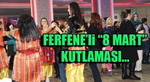 8 Mart'ta Kadınlar Günü'nü FERFENE'yle Kutlandı