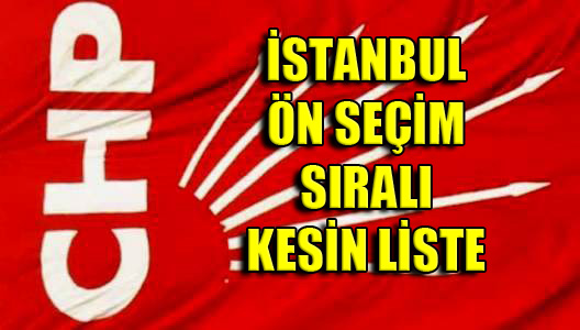 CHP İstanbul 1. Bölge Önseçim Liste Sırası Açıklandı
