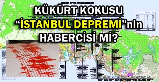 İSTANBUL DEPREMİ HABERCİSİ 'KÜKÜRT KOKUSU'