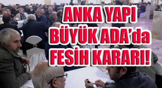 FİKİRTEPE ANKA YAPI 'BÜYÜK ADA'DA FESİH KARARI