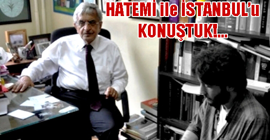 HÜSEYİN HATEMİ'YLE İSTANBUL'U KONUŞTUK