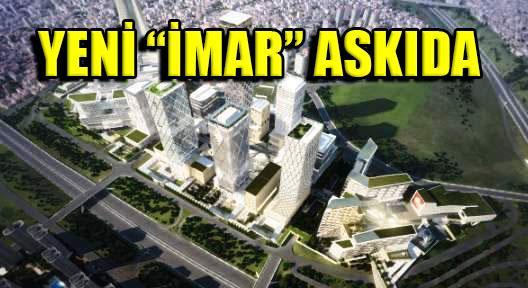 Ataşehir'de İFM Alanı Yeni İmar Planları Askıda