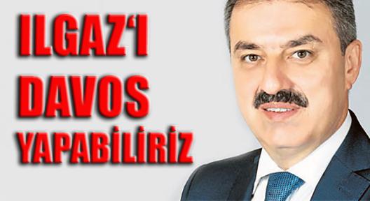 İRFAN DİNÇ 'ÇANKIRI'YI DÜNYADA MARKA YAPABİLİRİZ'