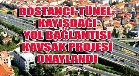 Bostancı – Tünel – Kayışdağı Kavşağı Onaylandı