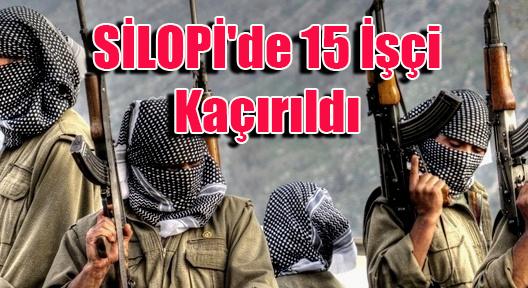 Şırnak Silopi'de 15 İşçi Kaçırıldı